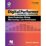 Digital Performer for Engineers and Producers: Music Production, Mixing, Film Scoring, and Live Performance (Quick Pro Guides)
