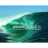 Amazing Waves: The Beauty of Waves And An Appreciation of Surf