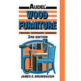Wood Furniture: Finishing, Refinishing, Repairing