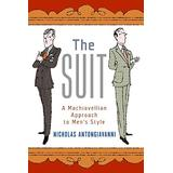 The Suit: A Machiavellian Approach to Men's Style