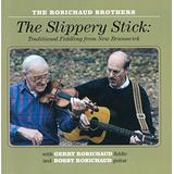 The Slippery Stick: Traditional Fiddling from New Brunswick