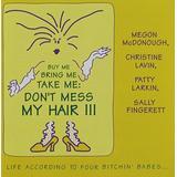 Buy Me, Bring Me, Take Me: Don't Mess My Hair III
