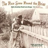 The Rose Grew Round the Briar: Early American Rural Love Songs, Vol. 1