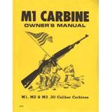 M1 Carbine Owners Manual: M1, M2 & M3 .30 Caliber Carbines