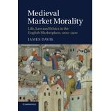 Medieval Market Morality: Life, Law and Ethics in the English Marketplace, 1200–1500