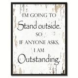 Winston Porter I'm Going to Stand Outside So If Anyone Asks I am Outstanding - Picture Frame Textual Art Print on Canvas Canvas & Fabric in Gray