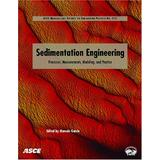 Sedimentation Engineering: Theories, Measurements, Modeling and Practice: Processes, Management, Modeling, and Practice (Asce Manual and Reports on Engineering Practice No. 110)