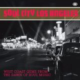 Soul City Los Angeles: West Coast Gems From the Daw by SOUL CITY LOS ANGELES:WEST COAST GEMS FROM THE DAW (2013-05-04)
