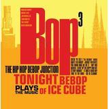 Bop Cubed: The Hip-Hop Be-Bop Junction Plays the Music of Ice Cube by Hip Hop Bebop Junction