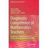 Diagnostic Competence of Mathematics Teachers: Unpacking a Complex Construct in Teacher Education and Teacher Practice (Mathematics Teacher Education, 11)