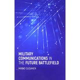 Military Communications in the Future Battlefield (Artech House Electronic Warfare Library)
