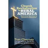Church Revitalization in Rural America: Restoring Churches in America's Heartland