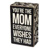 Primitives by Kathy Block Signs - 'You're the Mom Everyone Wishes They Had' Block Sign