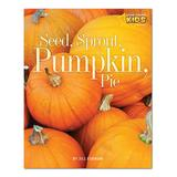 National Geographic Cookbooks - Seed, Sprout, Pumpkin, Pie Paperback
