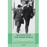 All Souls and the Wider World: Statesmen, Scholars, and Adventurers, c. 1850-1950 by S.J.D. Green (2012-09-08)