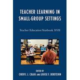 Teacher Learning in Small-Group Settings: Teacher Education Yearbook Xvii (Teacher Education Yearbook (Paperback))