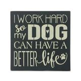 Sara's Signs Typography Wall Decor black - 'I Work Hard So My Dog Can Have a Better Life' Wall Sign
