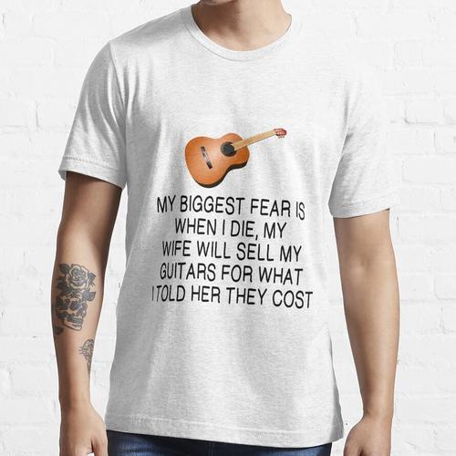 Größte Angst: Meine Frau wird meine Gitarren verkaufen Essential T-Shirt