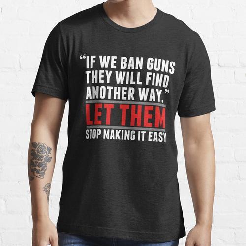 Ban Guns - Stärkere Waffengesetze Essential T-Shirt