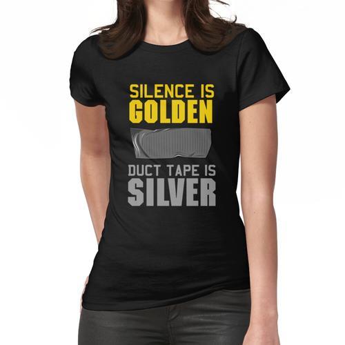Schweigen ist Gold. Klebeband ist Silber Frauen T-Shirt