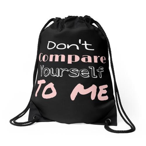 Vergleiche dich nicht mit mir Rucksackbeutel