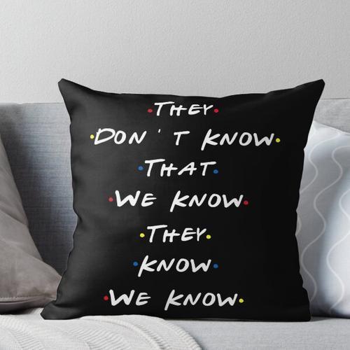 Sie wissen nicht, dass wir wissen, dass sie wissen, dass wir es wissen Kissen