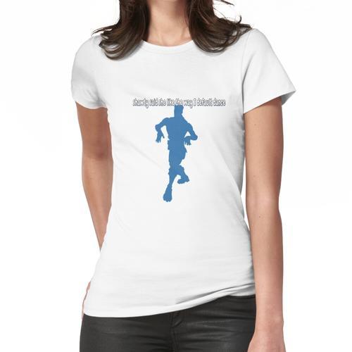 Shawty sagte, sie mag die Art, wie ich standardmäßig tanze Frauen T-Shirt
