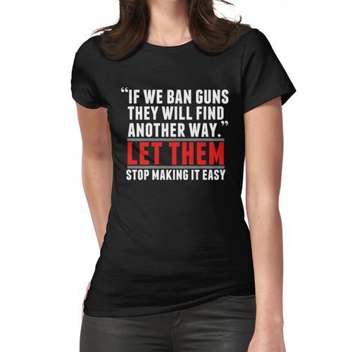 Ban Guns - Stärkere Waffengesetze Frauen T-Shirt