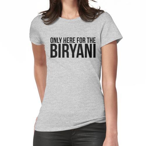 Nur hier für das Biryani Frauen T-Shirt