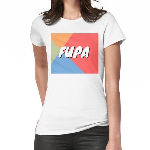 FUPA - Fett Oberer Schambereich Frauen T-Shirt