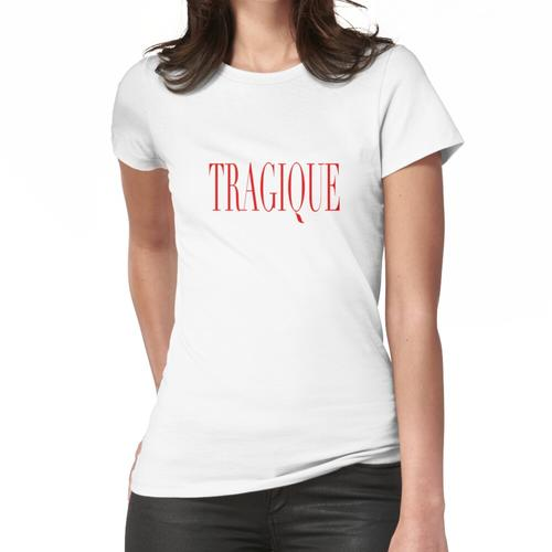 Tragisch. Frauen T-Shirt