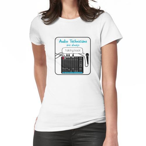 Audiotechniker sprechen immer zurück Frauen T-Shirt