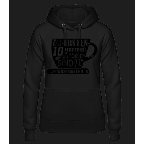 Die Ersten 10 Kaffees - Frauen Hoodie