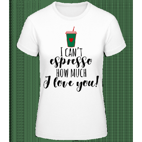 I Can't Espresso - Frauen Basic T-Shirt