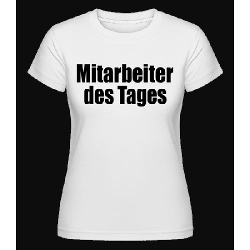 Mitarbeiter Des Tages - Shirtinator Frauen T-Shirt