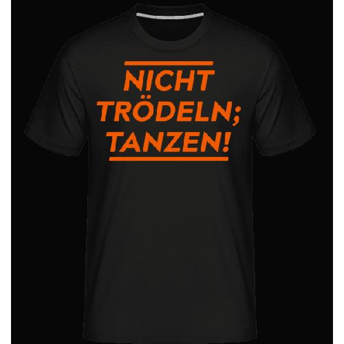 Nicht Trödeln, Tanzen! - Shirtinator Männer T-Shirt