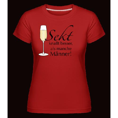 Sekt Knallt Besser, Als Manche Männer! - Shirtinator Frauen T-Shirt
