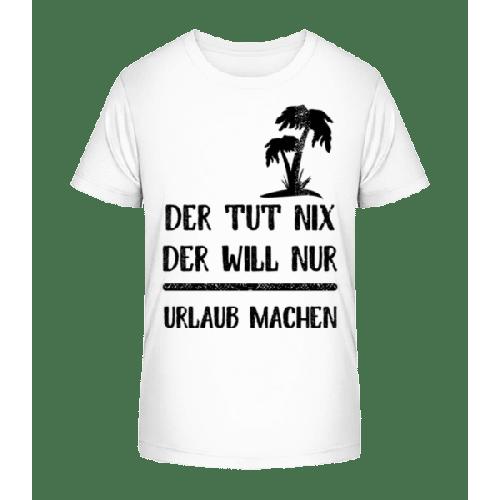 Der Tut Nix Nur Urlaub Machen - Kinder Premium Bio T-Shirt