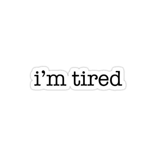 i'm tired Sticker