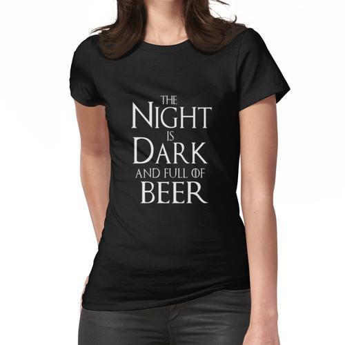 Die Nacht ist dunkel und voller Bier / Die Nacht ist dunkel und voller Bier Frauen T-Shirt