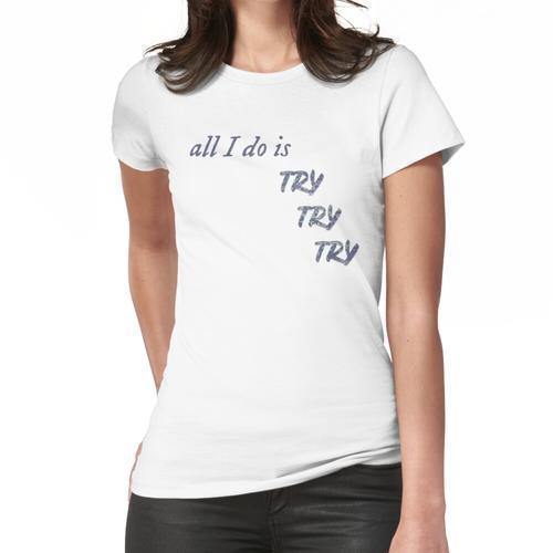 Alles was ich tue ist versuchen versuchen versuchen - Taylor Swift Frauen T-Shirt