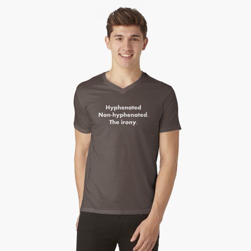 Bindestrich ohne Bindestrich. Die Ironie. t-shirt:vneck