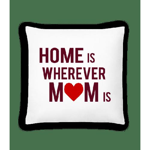 Home Is Wherever Mom Is - Kissen