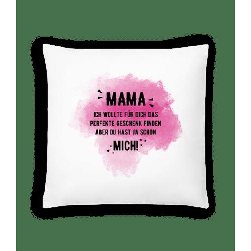 Mama Hast Ja Schon Mich - Kissen