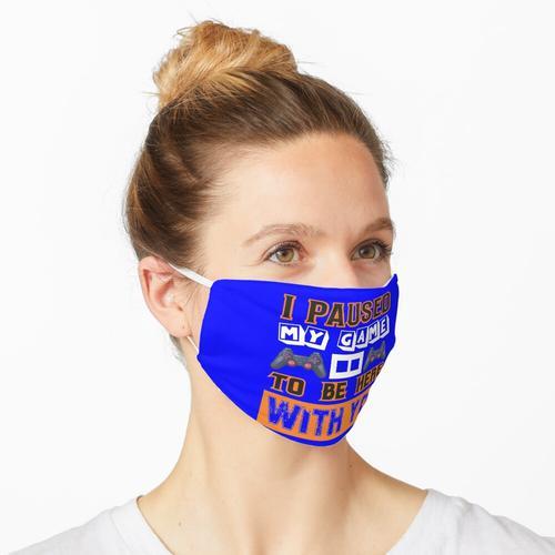 Ich habe mein Spiel angehalten, um hier bei dir zu sein Maske
