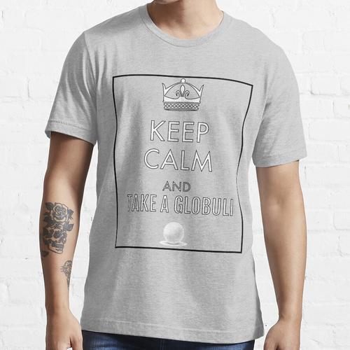 Bleib ruhig und nimm einen Globuli Essential T-Shirt
