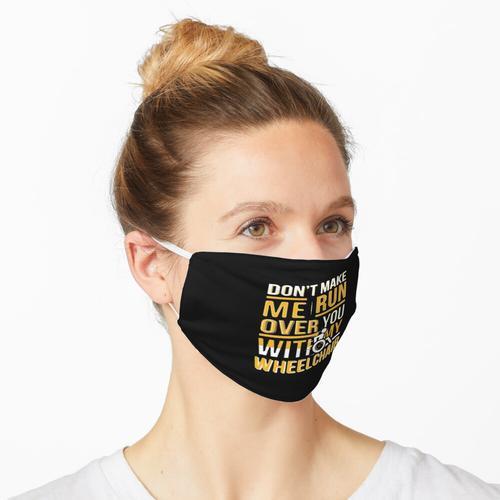 Lass mich dich nicht mit meinem Rollstuhl überfahren Maske