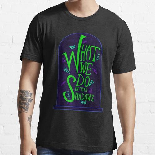 Was wir im Schattengrabstein tun Essential T-Shirt