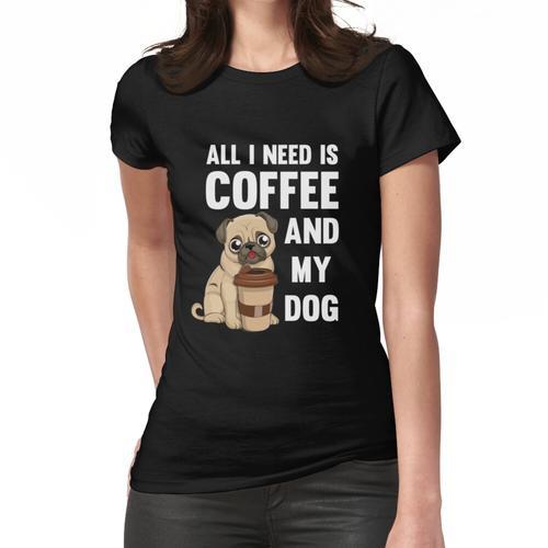 Alles was ich brauche ist Kaffee und mein Hund - Mops Kaffee Geschenkidee Frauen T-Shirt