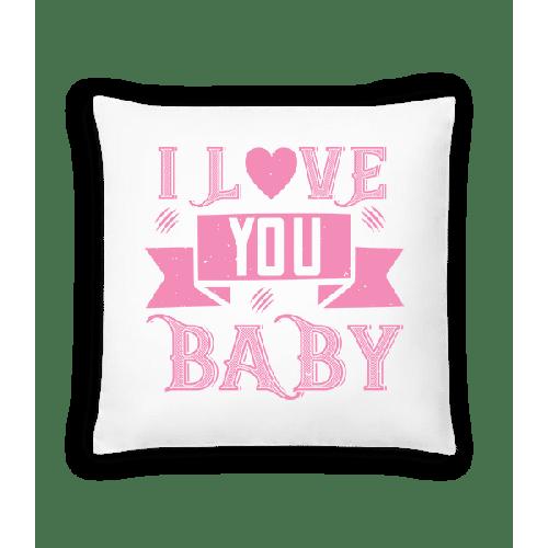 I Love You Baby - Kissen